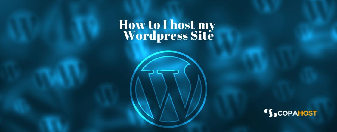 how to I host my wordpress site?